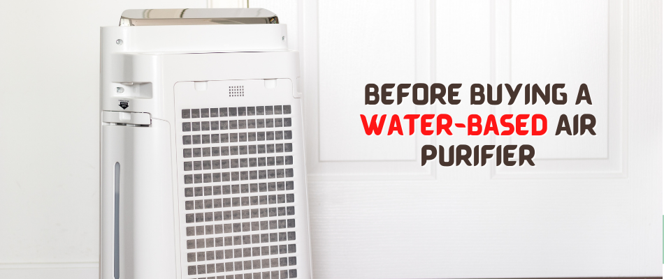Before Buying A Water-Based Air Purifier