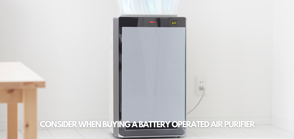 Criteria To Consider When Buying A Battery Operated Air Purifier