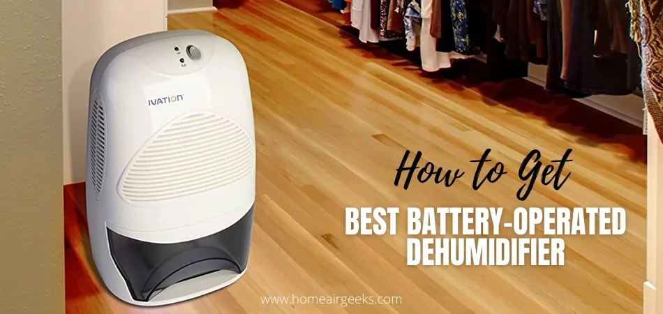 How to Get the Best Battery-operated Dehumidifier